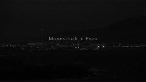 Moonstruck in Pozo